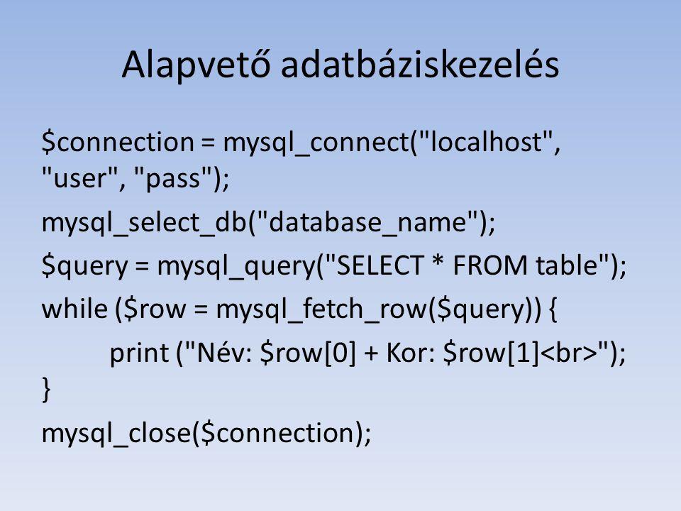 Alapvető adatbáziskezelés $connection = mysql_connect(