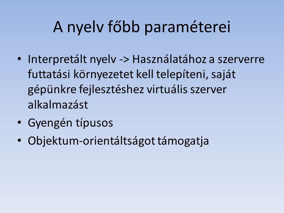 A nyelv főbb paraméterei Interpretált nyelv -> Használatához a szerverre futtatási környezetet kell telepíteni, saját gépünkre fejlesztéshez virtuális