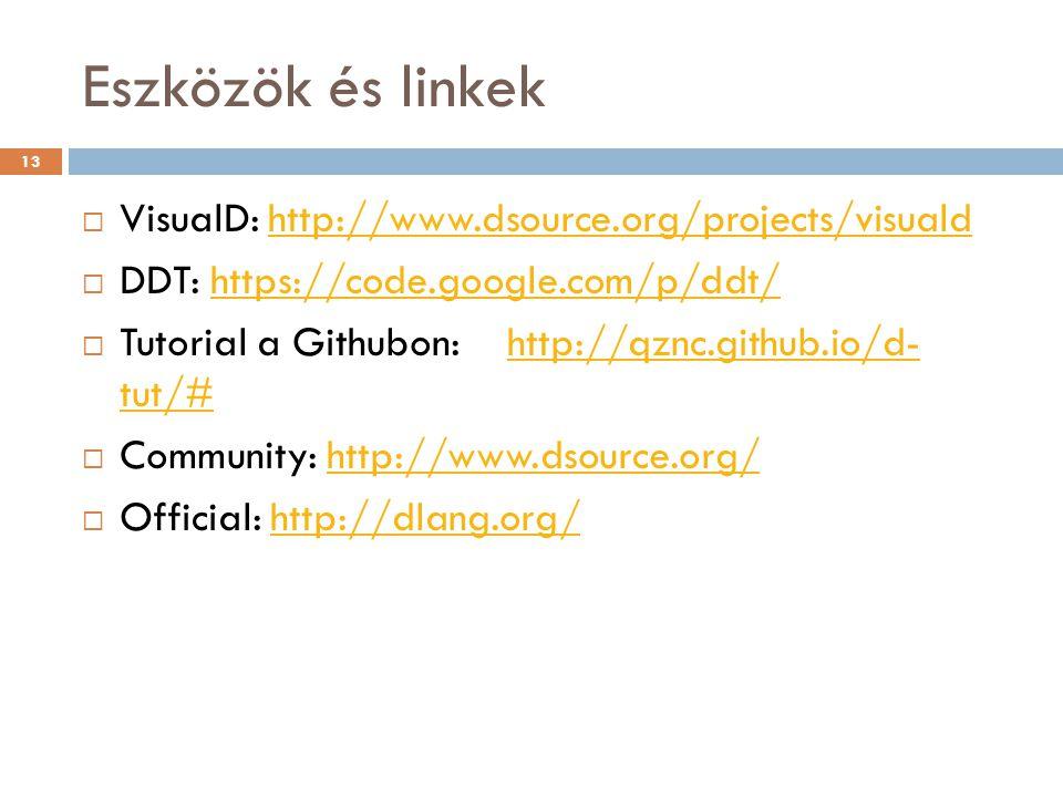 Eszközök és linkek  VisualD: http://www.dsource.org/projects/visualdhttp://www.dsource.org/projects/visuald  DDT: https://code.google.com/p/ddt/https://code.google.com/p/ddt/  Tutorial a Githubon:http://qznc.github.io/d- tut/#http://qznc.github.io/d- tut/#  Community: http://www.dsource.org/http://www.dsource.org/  Official: http://dlang.org/http://dlang.org/ 13