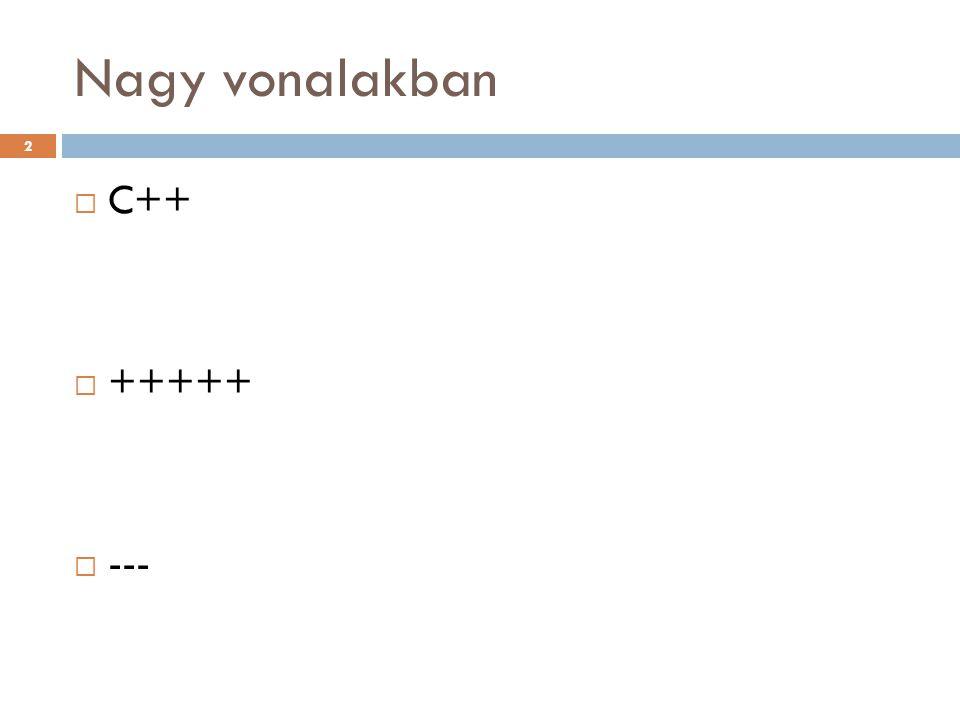 Nagy vonalakban  C++  +++++  --- 2