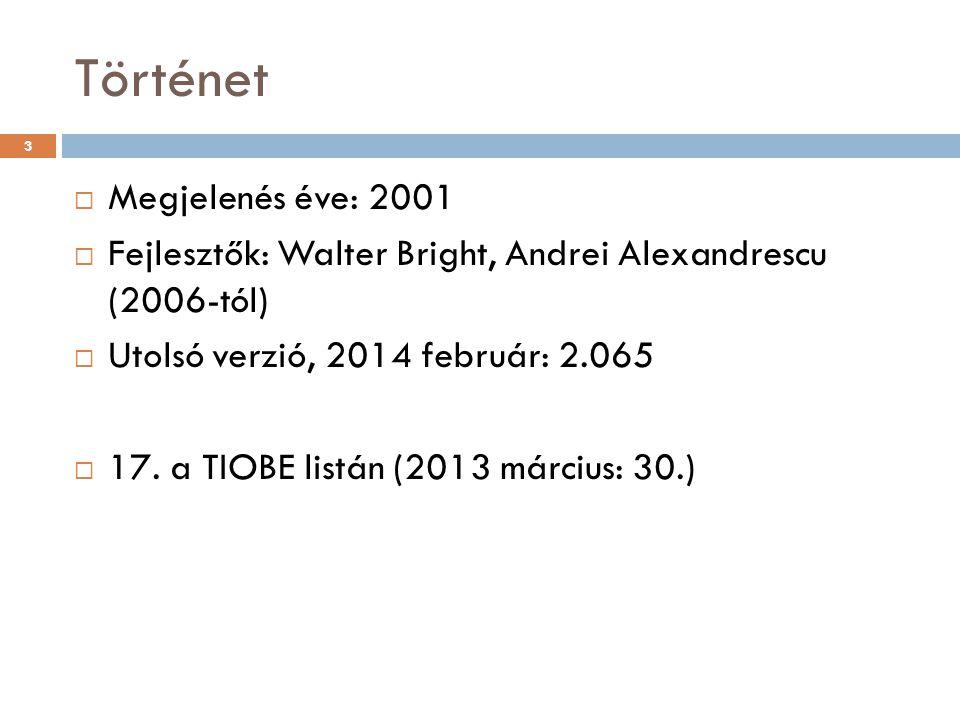 Történet  Megjelenés éve: 2001  Fejlesztők: Walter Bright, Andrei Alexandrescu (2006-tól)  Utolsó verzió, 2014 február: 2.065  17.