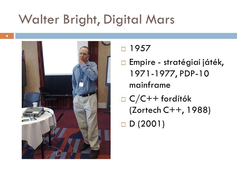 Walter Bright, Digital Mars  1957  Empire - stratégiai játék, 1971-1977, PDP-10 mainframe  C/C++ fordítók (Zortech C++, 1988)  D (2001) 4