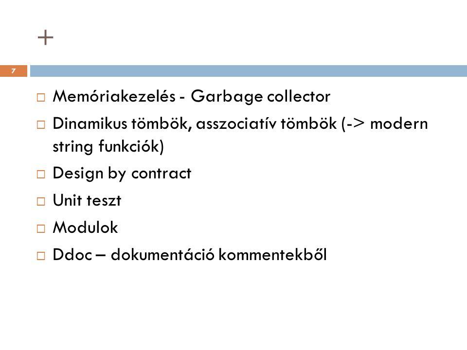 +  Memóriakezelés - Garbage collector  Dinamikus tömbök, asszociatív tömbök (-> modern string funkciók)  Design by contract  Unit teszt  Modulok  Ddoc – dokumentáció kommentekből 7