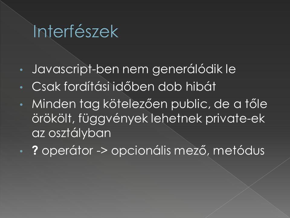 Javascript-ben nem generálódik le Csak fordítási időben dob hibát Minden tag kötelezően public, de a tőle örökölt, függvények lehetnek private-ek az osztályban .