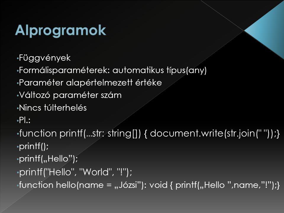 Függvények Formálisparaméterek: automatikus típus(any) Paraméter alapértelmezett értéke Változó paraméter szám Nincs túlterhelés Pl.: function printf(