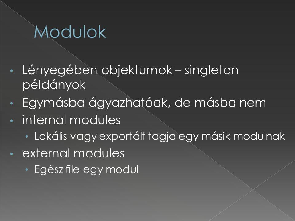 Lényegében objektumok – singleton példányok Egymásba ágyazhatóak, de másba nem internal modules Lokális vagy exportált tagja egy másik modulnak external modules Egész file egy modul