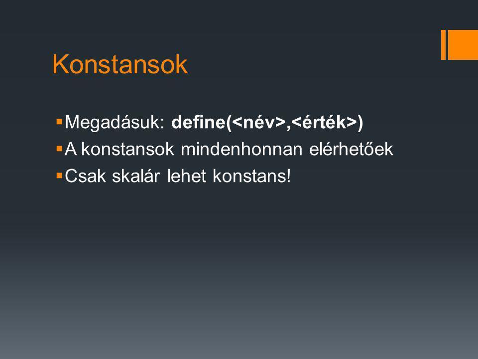 Konstansok  Megadásuk: define(, )  A konstansok mindenhonnan elérhetőek  Csak skalár lehet konstans!