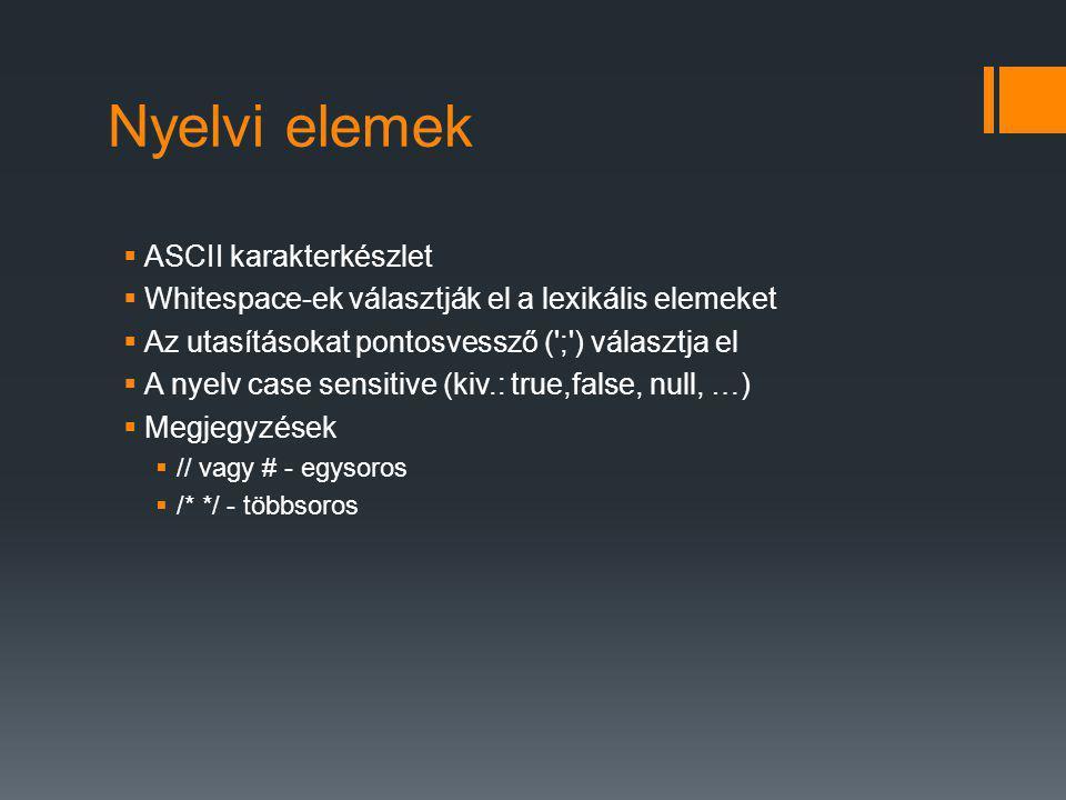 Nyelvi elemek  ASCII karakterkészlet  Whitespace-ek választják el a lexikális elemeket  Az utasításokat pontosvessző ( ; ) választja el  A nyelv case sensitive (kiv.: true,false, null, …)  Megjegyzések  // vagy # - egysoros  /* */ - többsoros