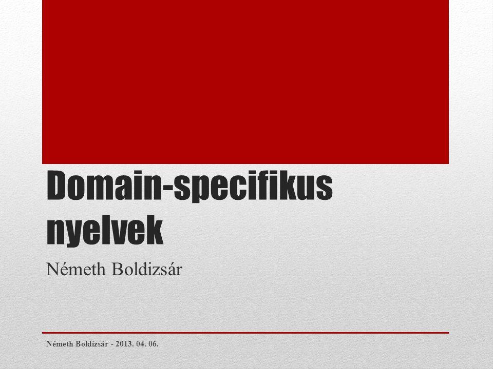 Domain-specifikus nyelvek Németh Boldizsár Németh Boldizsár - 2013. 04. 06.