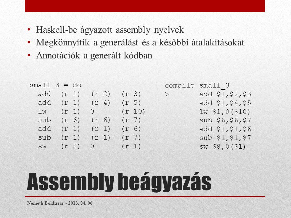 Assembly beágyazás Haskell-be ágyazott assembly nyelvek Megkönnyítik a generálást és a későbbi átalakításokat Annotációk a generált kódban Németh Boldizsár - 2013.
