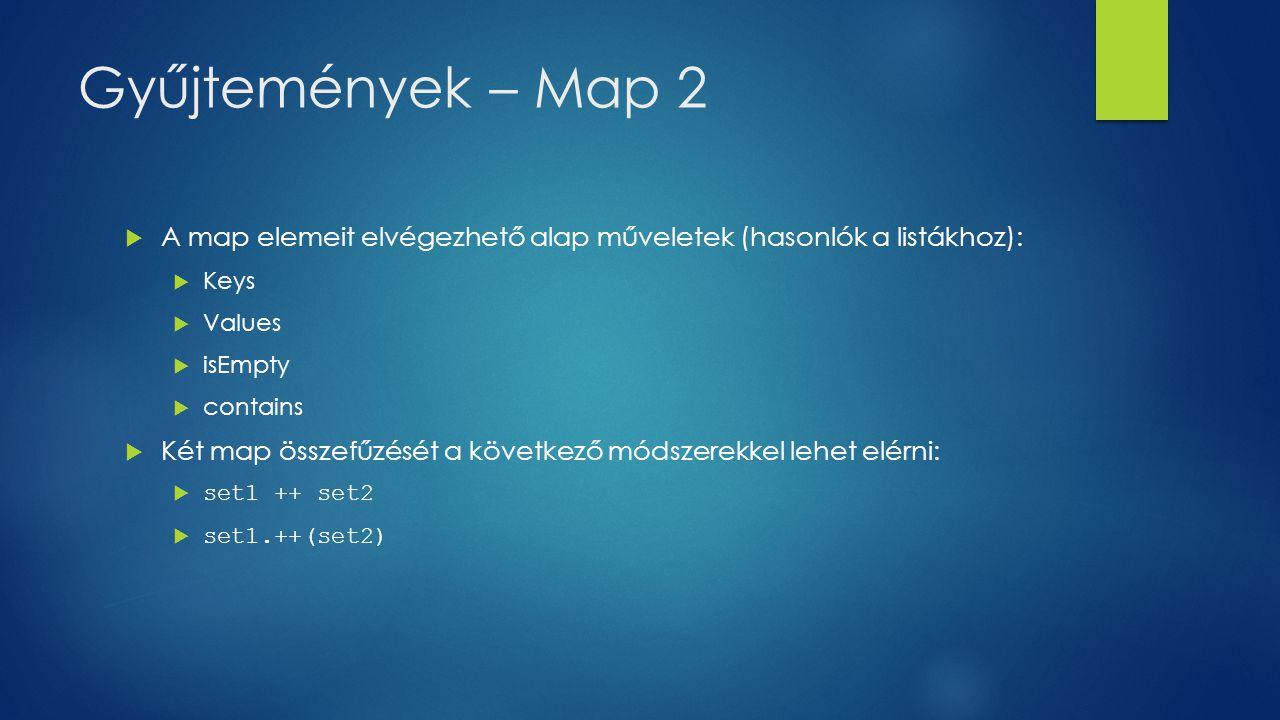 Gyűjtemények – Map 2  A map elemeit elvégezhető alap műveletek (hasonlók a listákhoz):  Keys  Values  isEmpty  contains  Két map összefűzését a