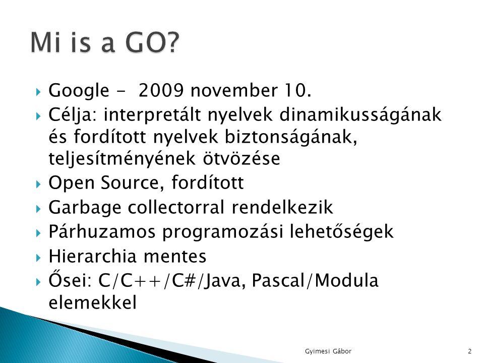  Google - 2009 november 10.  Célja: interpretált nyelvek dinamikusságának és fordított nyelvek biztonságának, teljesítményének ötvözése  Open Sourc