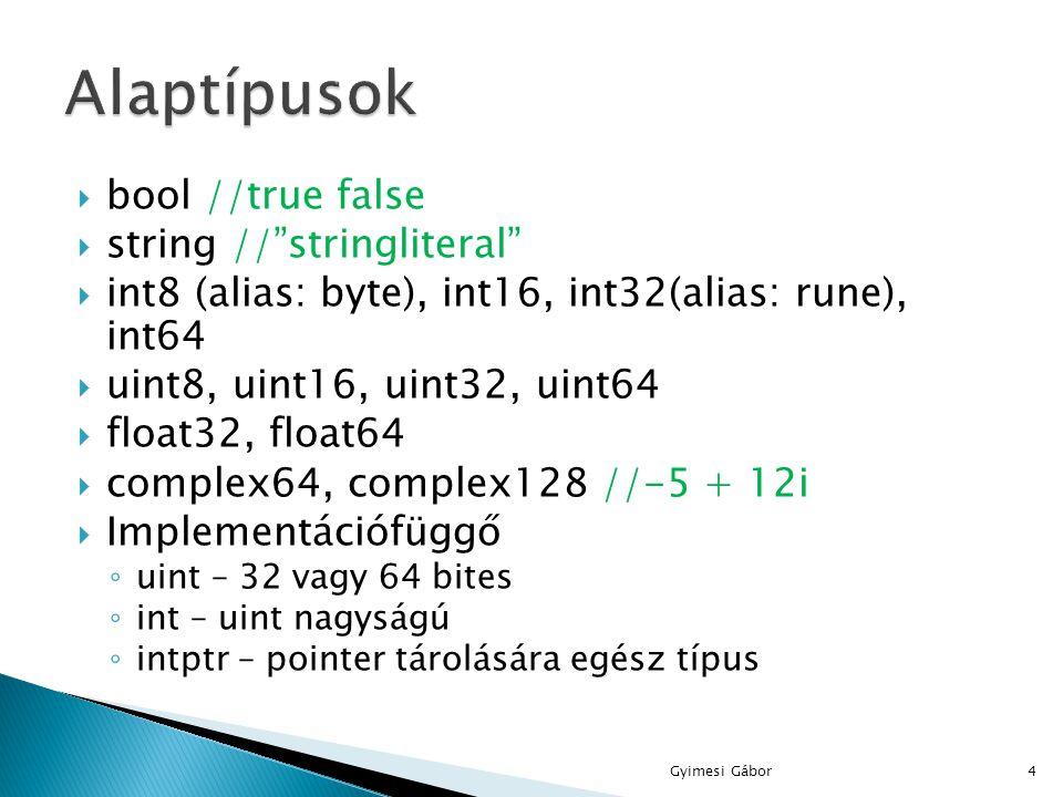 """ Struct-ok ◦ Rekord megvalósítása ◦ type kulcsszóval ◦ Tagok elérése """". operátorral ◦ type [név] struct { [mezőnév] [típus] [mezőnév2] [típus2] … } ◦ type Point struct { X int Y int }  Új típusok type kulcsszóval ◦ Type MyInt int var x MyInt = 1  Tömbök ◦ Érték szerint átadott gyűjtemény ◦ Pl.: x [10]int{1,2,3,4,5,6,7,8,9,10} //fix méretű ◦ 0-tól indexelődik ◦ len(x) Gyimesi Gábor5"""