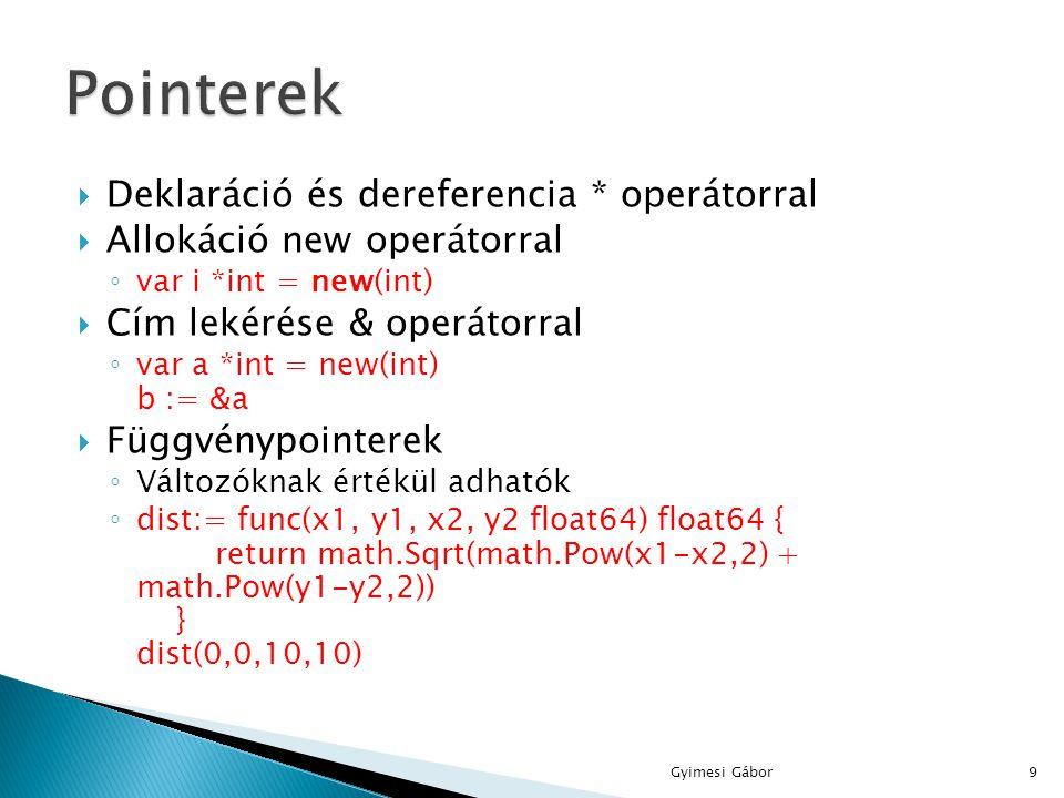  Deklaráció és dereferencia * operátorral  Allokáció new operátorral ◦ var i *int = new(int)  Cím lekérése & operátorral ◦ var a *int = new(int) b