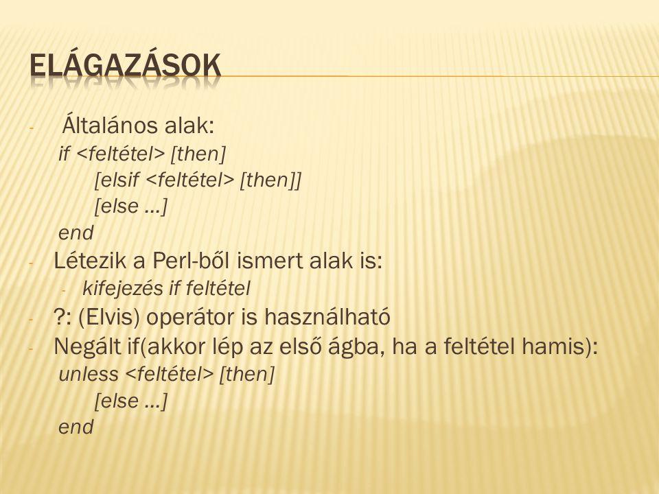- Általános alak: if [then] [elsif [then]] [else …] end - Létezik a Perl-ből ismert alak is: - kifejezés if feltétel - ?: (Elvis) operátor is használh
