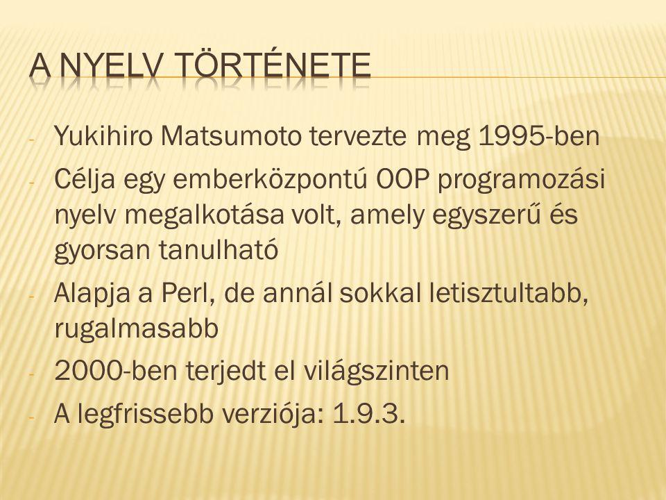 - Yukihiro Matsumoto tervezte meg 1995-ben - Célja egy emberközpontú OOP programozási nyelv megalkotása volt, amely egyszerű és gyorsan tanulható - Al