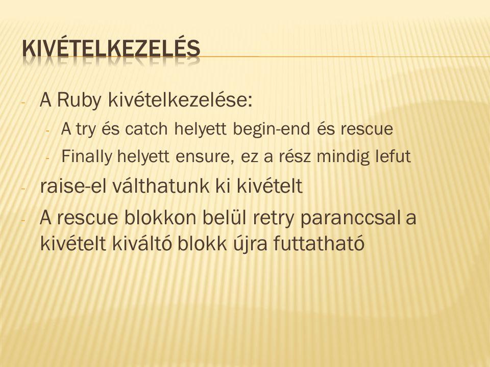 - A Ruby kivételkezelése: - A try és catch helyett begin-end és rescue - Finally helyett ensure, ez a rész mindig lefut - raise-el válthatunk ki kivételt - A rescue blokkon belül retry paranccsal a kivételt kiváltó blokk újra futtatható