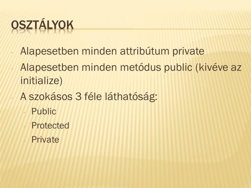- Alapesetben minden attribútum private - Alapesetben minden metódus public (kivéve az initialize) - A szokásos 3 féle láthatóság: - Public - Protected - Private