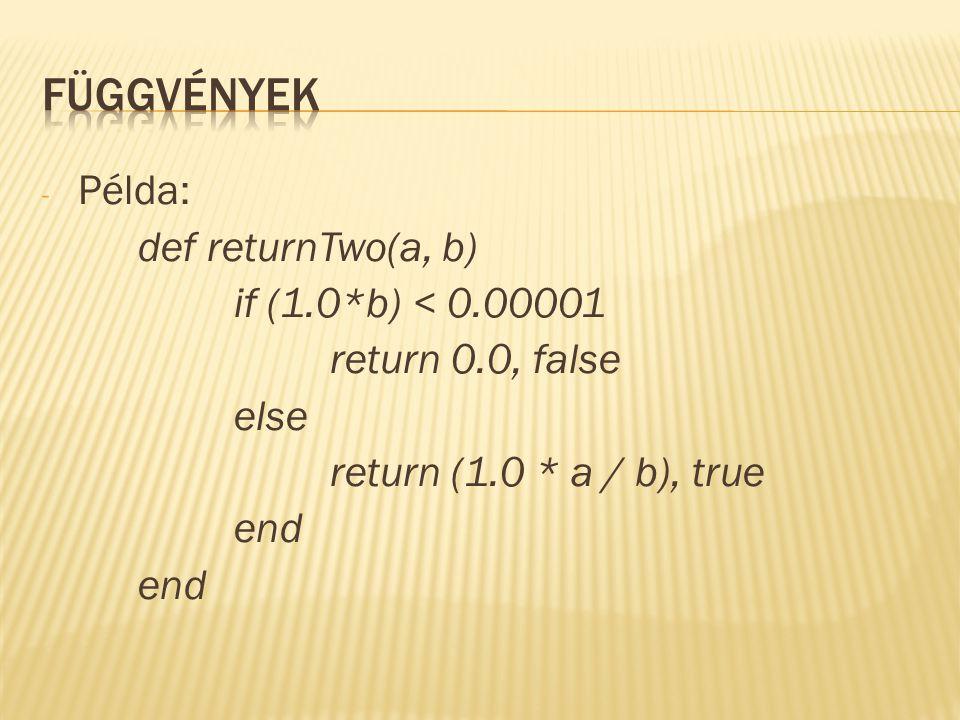 - Példa: def returnTwo(a, b) if (1.0*b) < 0.00001 return 0.0, false else return (1.0 * a / b), true end