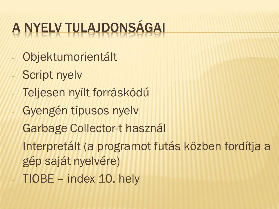 - Objektumorientált - Script nyelv - Teljesen nyílt forráskódú - Gyengén típusos nyelv - Garbage Collector-t használ - Interpretált (a programot futás közben fordítja a gép saját nyelvére) - TIOBE – index 10.
