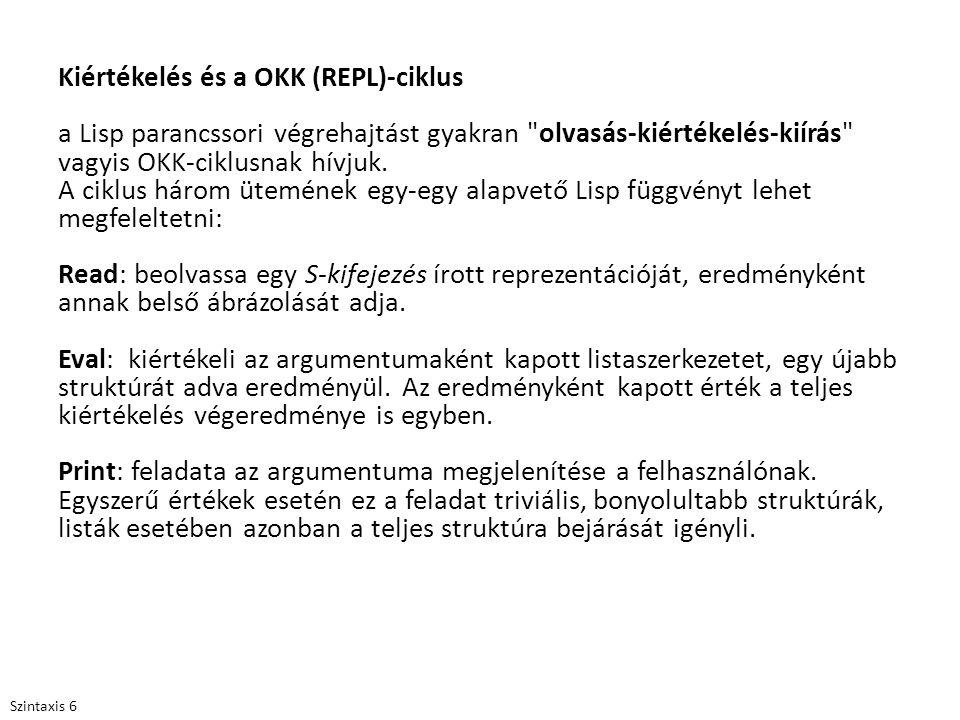 Kiértékelés és a OKK (REPL)-ciklus a Lisp parancssori végrehajtást gyakran