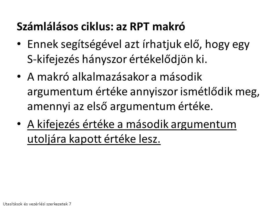 Számlálásos ciklus: az RPT makró Ennek segítségével azt írhatjuk elő, hogy egy S-kifejezés hányszor értékelődjön ki. A makró alkalmazásakor a második