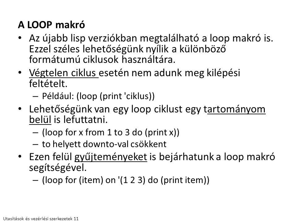 A LOOP makró Az újabb lisp verziókban megtalálható a loop makró is. Ezzel széles lehetőségünk nyílik a különböző formátumú ciklusok használtára. Végte