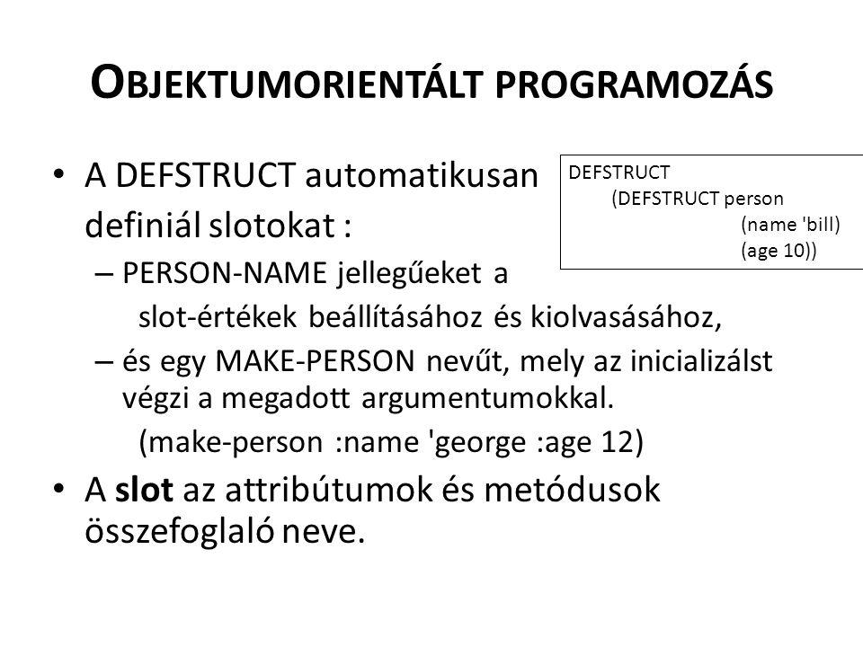 O BJEKTUMORIENTÁLT PROGRAMOZÁS A DEFSTRUCT automatikusan definiál slotokat : – PERSON-NAME jellegűeket a slot-értékek beállításához és kiolvasásához,