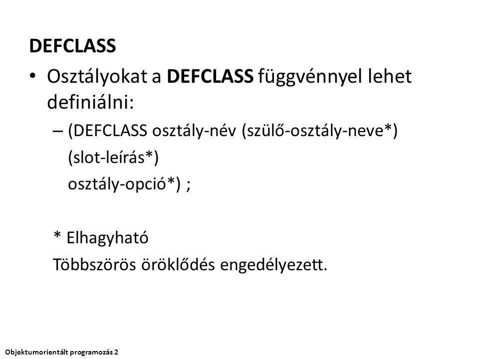 DEFCLASS Osztályokat a DEFCLASS függvénnyel lehet definiálni: – (DEFCLASS osztály-név (szülő-osztály-neve*) (slot-leírás*) osztály-opció*) ; * Elhagyh