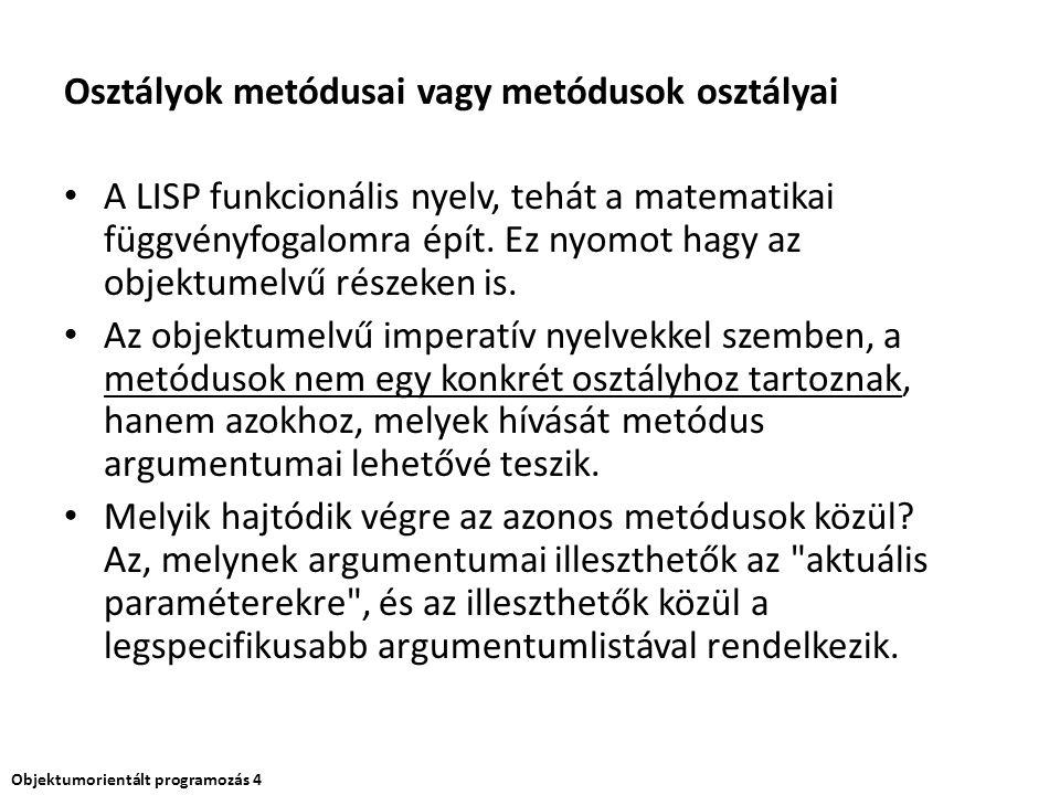 Osztályok metódusai vagy metódusok osztályai A LISP funkcionális nyelv, tehát a matematikai függvényfogalomra épít. Ez nyomot hagy az objektumelvű rés