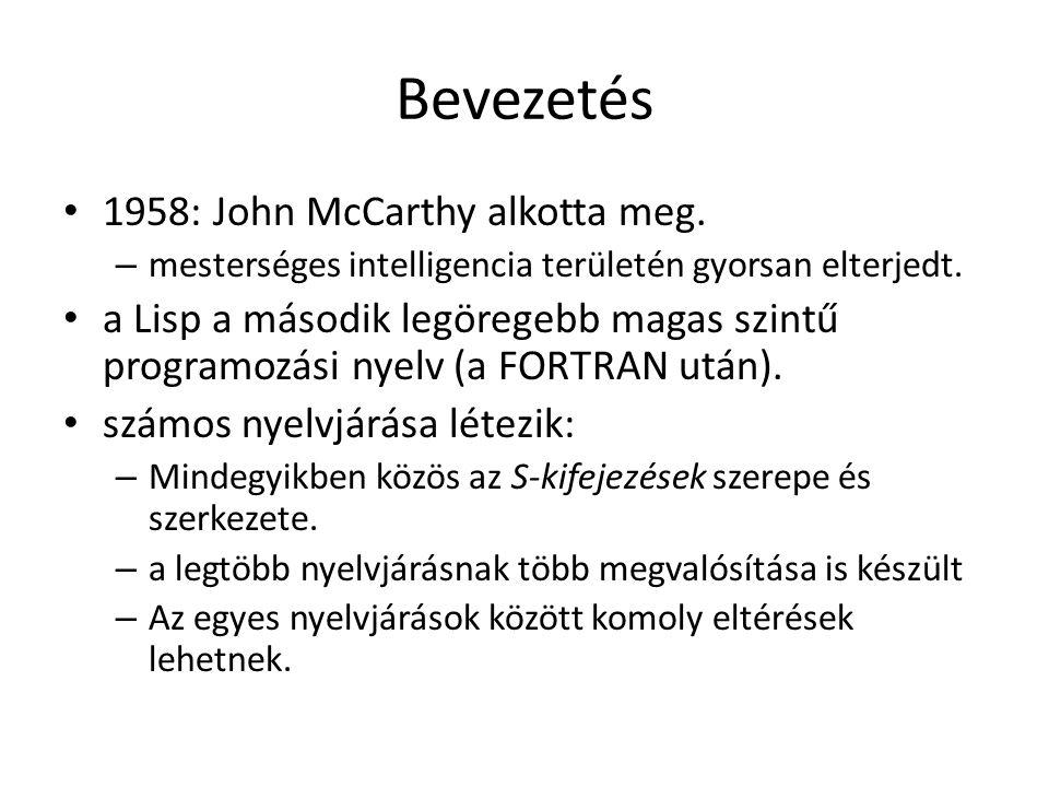 Bevezetés 1958: John McCarthy alkotta meg. – mesterséges intelligencia területén gyorsan elterjedt. a Lisp a második legöregebb magas szintű programoz