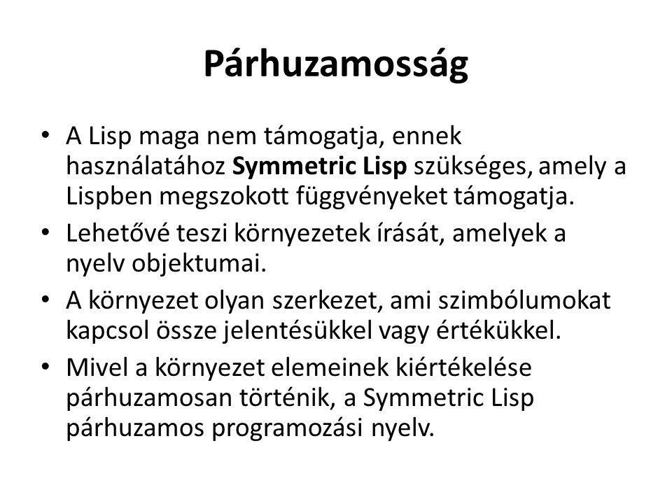 Párhuzamosság A Lisp maga nem támogatja, ennek használatához Symmetric Lisp szükséges, amely a Lispben megszokott függvényeket támogatja. Lehetővé tes