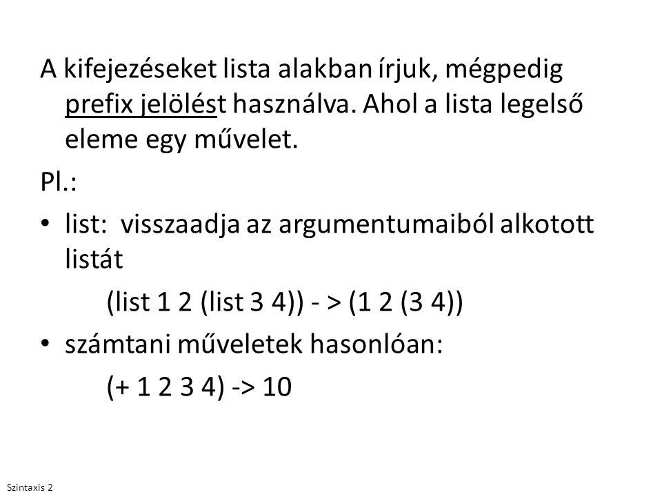 A kifejezéseket lista alakban írjuk, mégpedig prefix jelölést használva. Ahol a lista legelső eleme egy művelet. Pl.: list: visszaadja az argumentumai
