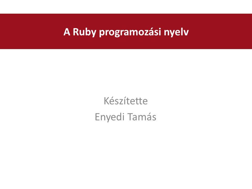 Készítette Enyedi Tamás A Ruby programozási nyelv