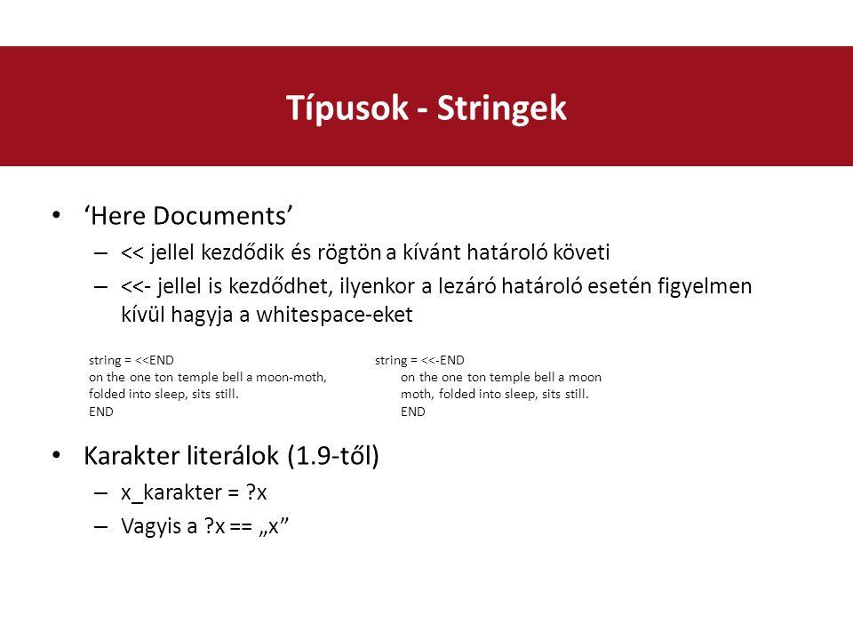 """'Here Documents' – << jellel kezdődik és rögtön a kívánt határoló követi – <<- jellel is kezdődhet, ilyenkor a lezáró határoló esetén figyelmen kívül hagyja a whitespace-eket Karakter literálok (1.9-től) – x_karakter = ?x – Vagyis a ?x == """"x Típusok - Stringek string = <<END on the one ton temple bell a moon-moth, folded into sleep, sits still."""