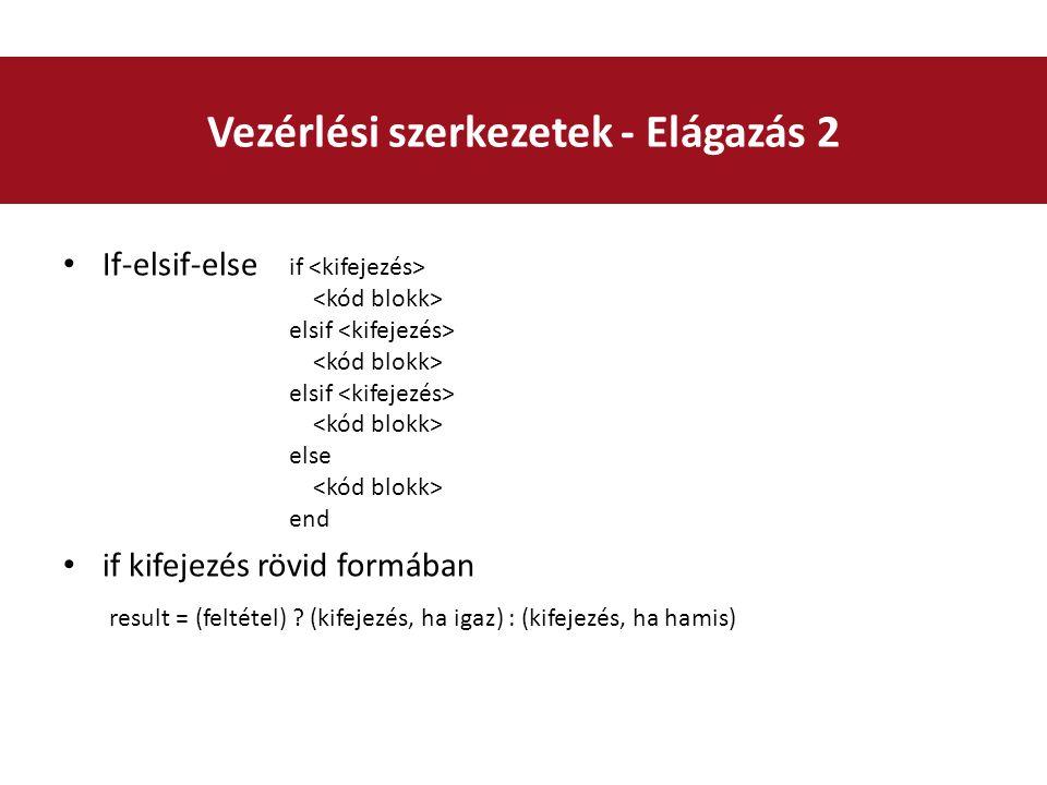 If-elsif-else if kifejezés rövid formában Vezérlési szerkezetek - Elágazás 2 if elsif elsif else end result = (feltétel) .