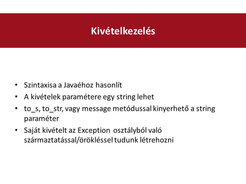 Szintaxisa a Javaéhoz hasonlít A kivételek paramétere egy string lehet to_s, to_str, vagy message metódussal kinyerhető a string paraméter Saját kivételt az Exception osztályból való származtatással/örökléssel tudunk létrehozni Kivételkezelés