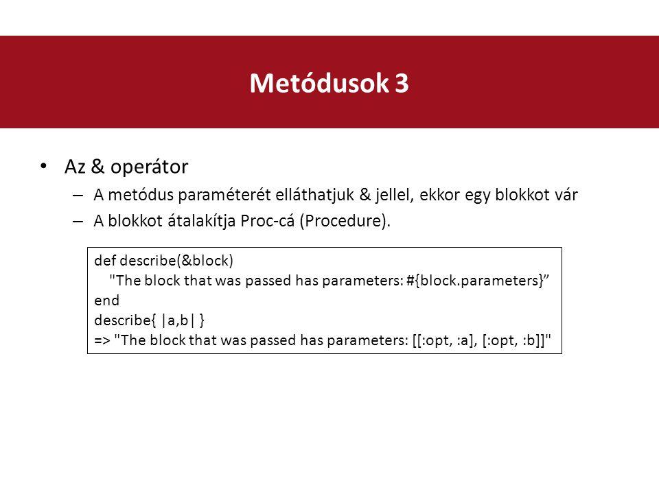 Az & operátor – A metódus paraméterét elláthatjuk & jellel, ekkor egy blokkot vár – A blokkot átalakítja Proc-cá (Procedure).
