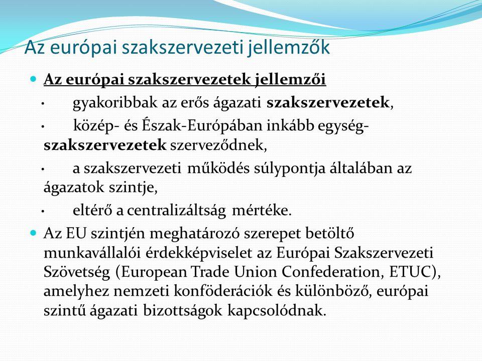 Az európai szakszervezeti jellemzők Az európai szakszervezetek jellemzői · gyakoribbak az erős ágazati szakszervezetek, · közép- és Észak-Európában in