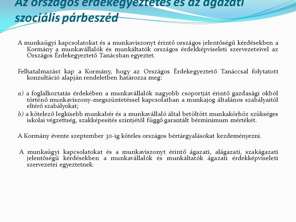 Az országos érdekegyeztetés és az ágazati szociális párbeszéd A munkaügyi kapcsolatokat és a munkaviszonyt érintő országos jelentőségű kérdésekben a K