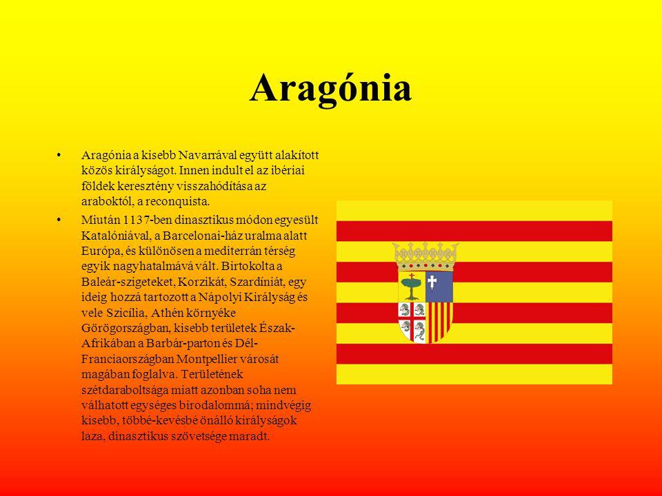 Aragónia Aragónia a kisebb Navarrával együtt alakított közös királyságot.