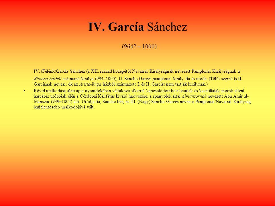IV.García Sánchez (964. – 1000) IV. (Félénk)García Sánchez (a XII.