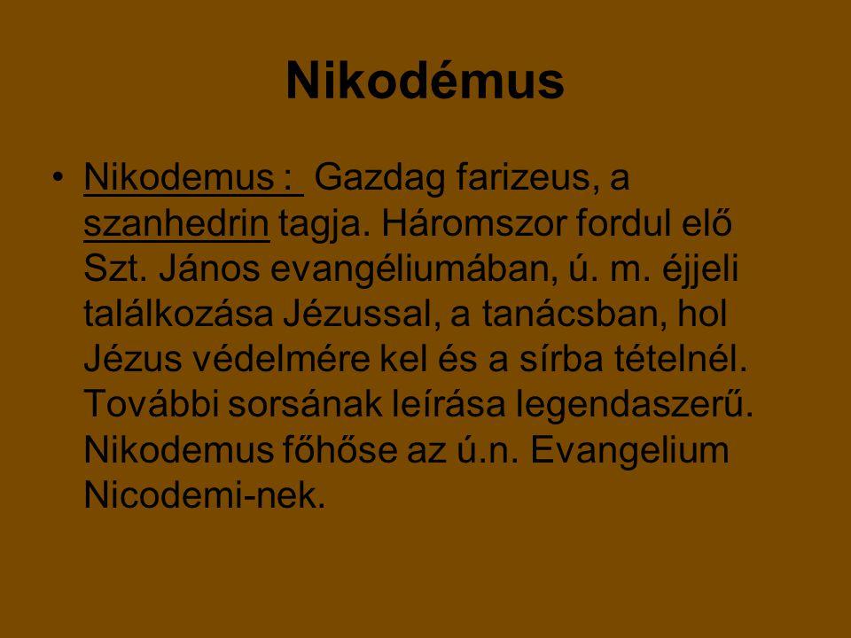 Nikodémus Nikodemus : Gazdag farizeus, a szanhedrin tagja.