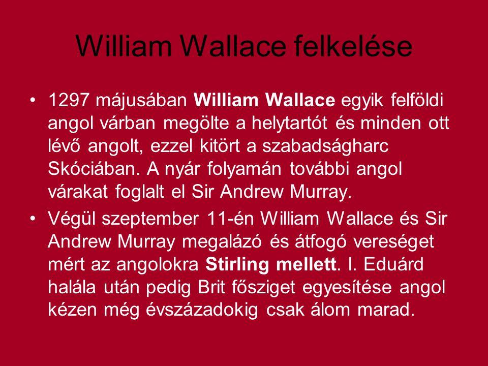 William Wallace felkelése 1297 májusában William Wallace egyik felföldi angol várban megölte a helytartót és minden ott lévő angolt, ezzel kitört a szabadságharc Skóciában.