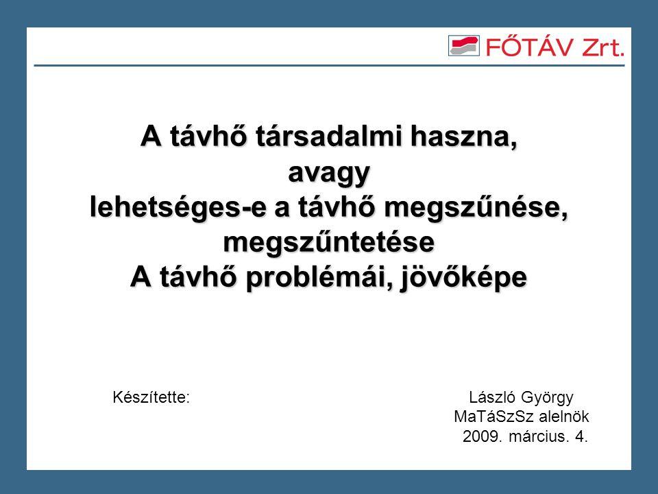 1 A távhő társadalmi haszna, avagy lehetséges-e a távhő megszűnése, megszűntetése A távhő problémái, jövőképe Készítette: László György MaTáSzSz alelnök 2009.