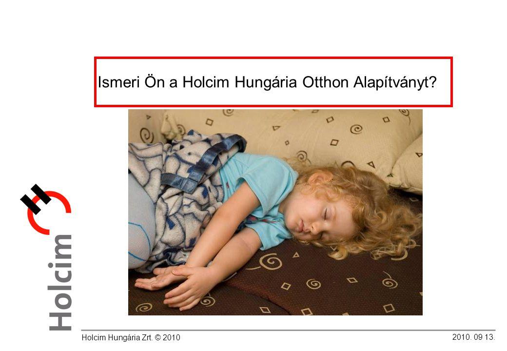 2010.09. 13. Holcim Hungária Otthon Alapítvány Ön mire költene félmilliárd forintot.