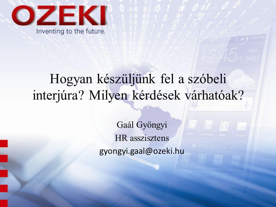 Hogyan készüljünk fel a szóbeli interjúra? Milyen kérdések várhatóak? Gaál Gyöngyi HR asszisztens gyongyi.gaal@ozeki.hu