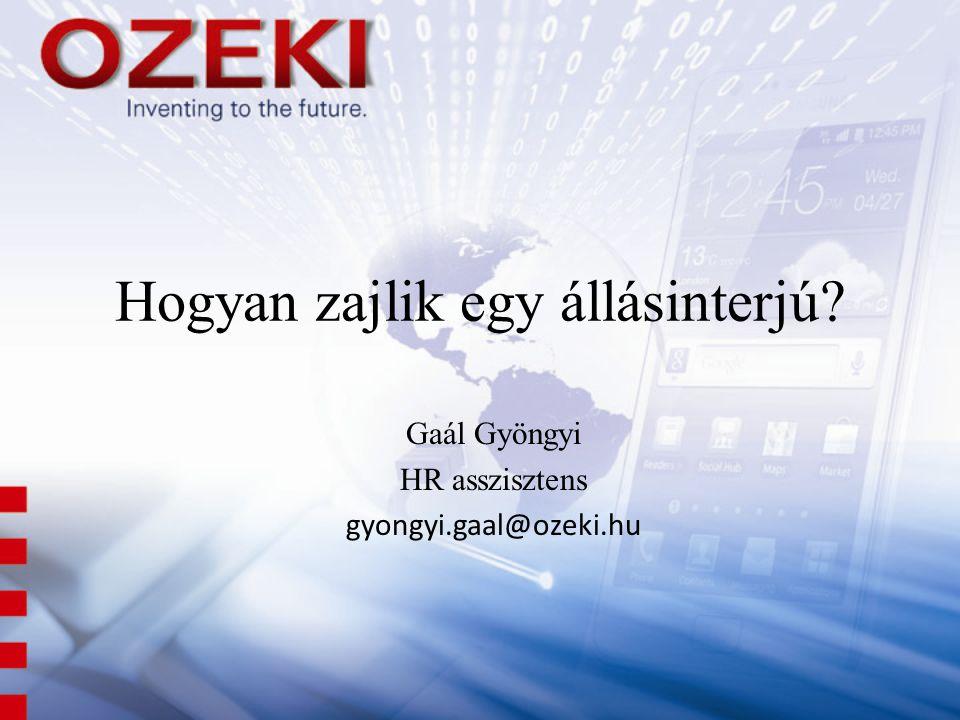 Hogyan zajlik egy állásinterjú? Gaál Gyöngyi HR asszisztens gyongyi.gaal@ozeki.hu