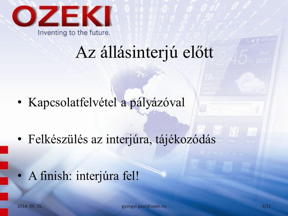 Az állásinterjú előtt Kapcsolatfelvétel a pályázóval Felkészülés az interjúra, tájékozódás A finish: interjúra fel! 2014. 09. 15.gyongyi.gaal@ozeki.hu