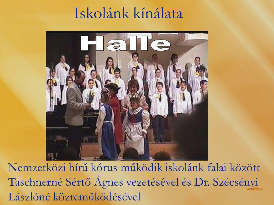 Iskolánk kínálata Nemzetközi hírű kórus működik iskolánk falai között Taschnerné Sértő Ágnes vezetésével és Dr.